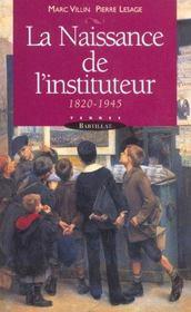 La naissance de l'instituteur, 1820-1945 - Intérieur - Format classique
