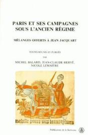 Paris et ses campagnes sous l'ancien régime ; mélanges offerts à Jean Jacquart - Couverture - Format classique
