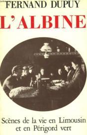 L'Albine. Scenes De La Vie En Limousin Et En Perigord Vert. - Couverture - Format classique