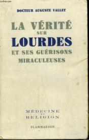La Verite Sur Lourdes Et Ses Guerisons Miraculeuses. - Couverture - Format classique