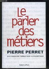 Le Parler Des Metiers Dictionnaire Thematique Alphabetique - Couverture - Format classique