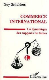 Commerce International ; La Dynamique Des Rapports De Force - Intérieur - Format classique