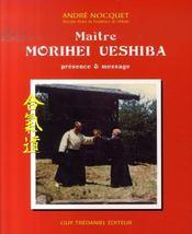 Maître morihei ueshiba ; présence et message - Intérieur - Format classique