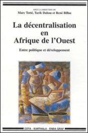 La décentralisation en Afrique de l'Ouest ; entre politique et développement - Couverture - Format classique