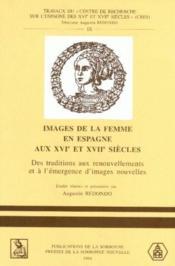 Images de la femme en Espagne aux XVIe et XVIIe siècle ; des traditions aux renouvellements et à l'émergence d'images nouvelles - Couverture - Format classique