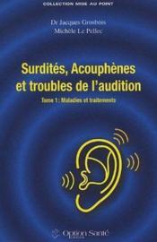 Surdités, acouphènes et troubles de l'audition t.1 ; maladies et traitements - Couverture - Format classique