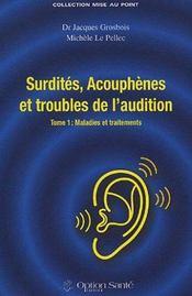 Surdités, acouphènes et troubles de l'audition t.1 ; maladies et traitements - Intérieur - Format classique