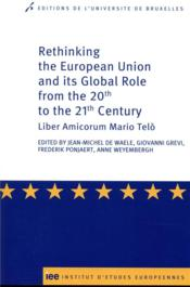 Vente livre :  Rethinking the european union and its global role from the 20th to the 21st century ; liber amicorum Mario Telo  - Jean-Michel De Waele - Anne Weyembergh - Frederik Ponjaert