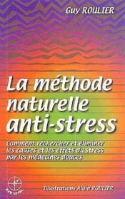 La méthode naturelle anti-stress ; comment rechercher et éliminer les causes et les effets du stress par les médecines douces - Couverture - Format classique