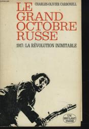 Le Grand Octobre Russe. 1917 : La Revolution Inimitable - Couverture - Format classique