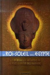 Le roi-Soleil de l'Egypte ; les memoires d'Amenophis III, le plus glorieux des pharaons - Intérieur - Format classique