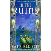 Vente livre :  THE CROWN OF STARS - TOME 6: IN THE RUINS  - Kate Elliott