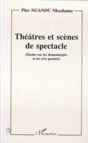 Théâtres et scènes de spectacle (études sur les dramaturgies et les arts gestuels) - Couverture - Format classique