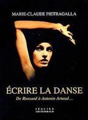 Ecrire La Danse - De Ronsard A Antonin Artaud... - Couverture - Format classique