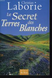 Le secret des terres blanches  - Laborie C - Christian Laborie