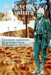 De la Vendée au Sahara ; l'aventure tunisienne du géologue Léon Pervinquière ; 1873-1913 - Intérieur - Format classique