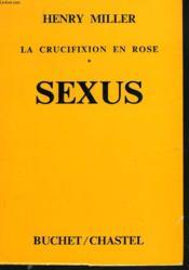 La Crucifiction En Rose. 1. Sexus. - Couverture - Format classique