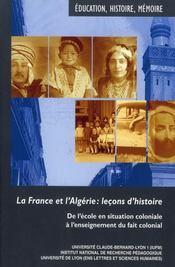 La France et l'Algérie : leçons d'histoire ; de l'école en situation coloniale à l'enseignement du fait colonial - Intérieur - Format classique