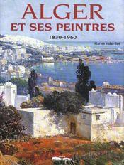 Alger Et Ses Peintres 1830-1960 - Intérieur - Format classique