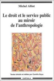 Le droit et le service public ; au miroir de l'anthropologie - Couverture - Format classique