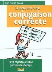 Le Petit Livre De La Conjugaison Correcte ; Petit Repertoire Utile Par Tous Les Temps - Intérieur - Format classique