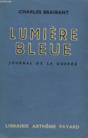 Lumiere Bleue. Journal De La Guerre. - Couverture - Format classique