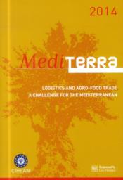 Vente livre :  Mediterra 2014 ; logistics and agro-food trade ; a challenge for the Mediterranean  - Collectif