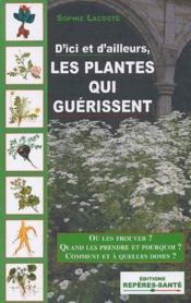 Les plantes qui guerissent ; ou les trouver ? quand les prendre et pourquoi ? comment et a quelles doses ? - Couverture - Format classique