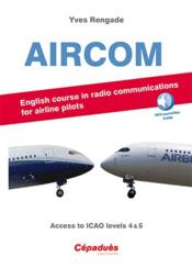 Vente livre :  Aircom ; english course in radio communications for airlines pilots ; access to icao levels 4 & 5  - Yves Rengade