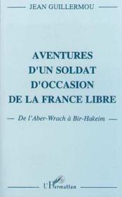 Aventures d'un soldat d'occasion de la France libre ; de l'Aber-Wrach à Bir-Hakeim - Couverture - Format classique