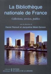 La bibliothèque nationale de France ; collections, services, publics - Couverture - Format classique