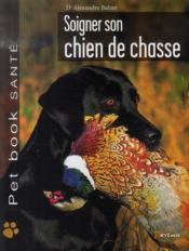 Soigner son chien de chasse - Couverture - Format classique