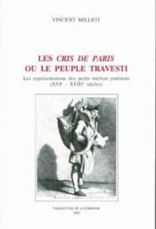 Les cris de Paris ou le peuple travesti : les représentations des petits metiers parisiens (XVIe - XVIIIe siècles) - Couverture - Format classique
