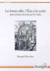 Les bonnes villes, l'Etat et la société dans la France de la fin du XVe siècle - Couverture - Format classique