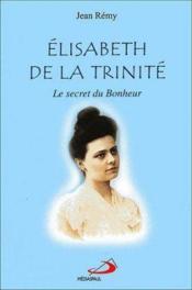 Elisabeth de la trinite; le secret du bonheur - Couverture - Format classique