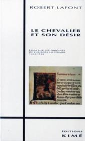Le chevalier et son désir ; essai sur les origines de l'Europe littéraire 1064-1154 - Couverture - Format classique