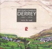 Jacques-Charles Derrey 1907-1975 ; vers le sud - Couverture - Format classique