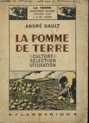 La Pomme De Terre. Culture, Selection, Utilisation. Collection : La Terre - Couverture - Format classique