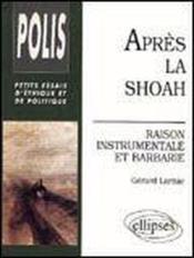Apres La Shoah Raison Instrumentale Et Barbarie Petits Essais D'Ethique Et De Politique - Couverture - Format classique