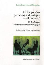 Le temps vécu par le sujet alcoolique a-t-il un sens ? de la clinique à la perspective psychothérapique - Couverture - Format classique