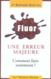 Fluor ; Une Erreur Majeure ; Comment Faire Autrement ? - Couverture - Format classique