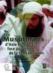 Les Musulmans D'Asie Du Sud Est Face Aux Vertiges De La Radicalisation - Couverture - Format classique