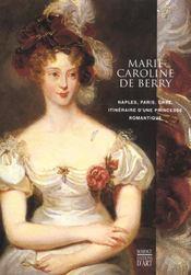 Marie-Caroline De Berry ; Naples Paris Graz ; Itineraire D'Une Princesse Romantique - Intérieur - Format classique