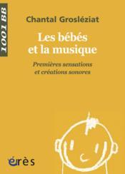 Les bébés et la musique ; premières sensations et créations sonores - Couverture - Format classique