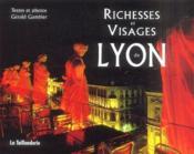 Richesses et visages de Lyon - Couverture - Format classique