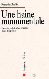 Une Haine Monumentale, Essai Sur La Destruction Des Villes En Ex-Yougoslavie - Couverture - Format classique