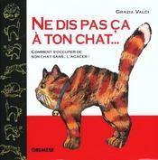 Ne Dis Pas Ca A Ton Chat... Comment S'Occuper De Son Chat Sans... L'Agacer - Intérieur - Format classique