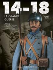 14-18, la grande guerre ; armes, uniformes, matériels - Couverture - Format classique