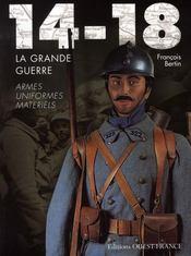 14-18, la grande guerre ; armes, uniformes, matériels - Intérieur - Format classique