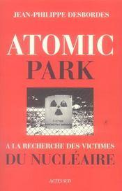 Atomic Park ; A La Recherche Des Victimes Du Nucleaire - Intérieur - Format classique